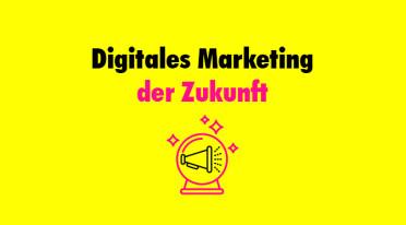 Digitales Marketing, der Wandel und die Frage nach der Zukunft