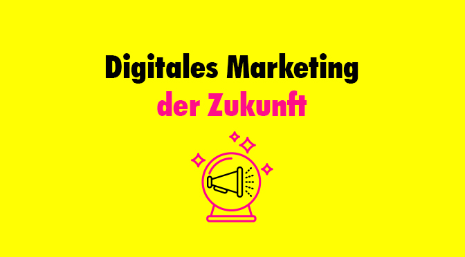 Digitales Marketing der Zukunft