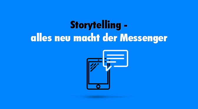Storytelling – alles neu macht der Messenger