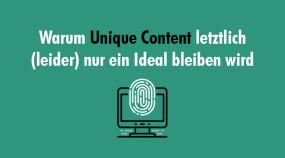 Warum Unique Content letztlich (leider) nur ein Ideal bleiben wird