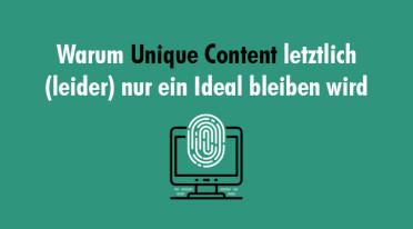Warum Unique Content (leider) nur ein Ideal bleiben wird