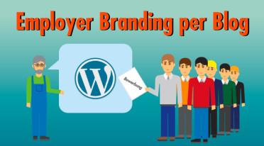 Employer Branding per Blog: Wie sich Unternehmen als attraktive Arbeitgeber positionieren können