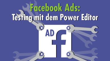 Effizientes Anzeigen-Testing mit dem Facebook Power Editor