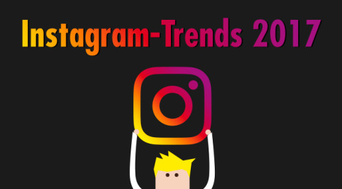 Sieben Instagram-Trends für 2017: Diese Entwicklungen müssen Marketer und Unternehmen kennen