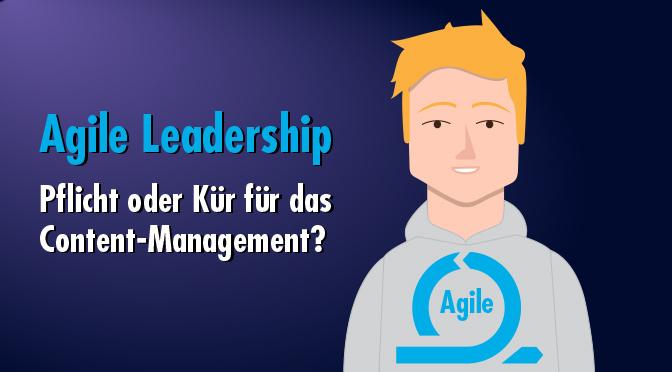 Agile Leadership – Pflicht oder Kür für das Content-Management?