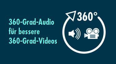360-Grad-Audio im Aufwind: So entfalten 360-Grad-Videos ihre volle Wirkung