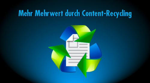 Mehr Mehrwert durch Content-Recycling
