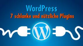 WordPress - 7 schlanke und nützliche Plugins