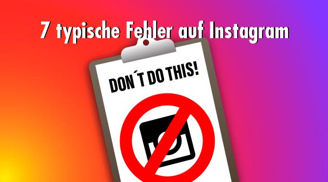 Instagram richtig nutzen: Diese sieben Fehler schaden deinem Marketin