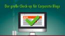 Das Corporate Blog schwächelt? Zeit für einen gründlichen Check-up!