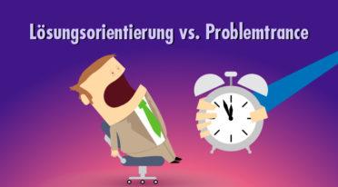Raus aus der Problemtrance! Durch lösungsorientiertes Denken die Starre lösen