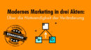 Modernes Marketing in drei Akten: Über die Notwendigkeit der Veränderung [Remastered]
