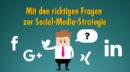 Die Social-Media-Strategie fällt einem nicht in den Schoß – eine Annäherung mit Checkliste