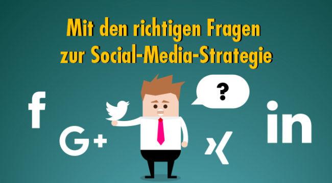 Mit den richtigen Fragen zur Social-Media-Strategie