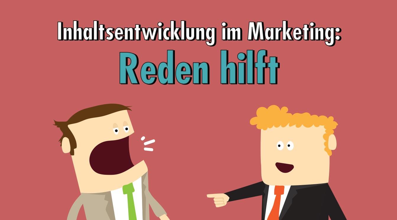 Inhaltsentwicklung im Marketing: Reden hilft