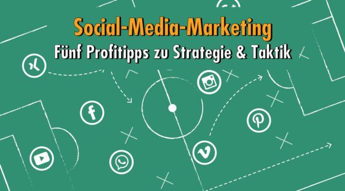 Fünf praxisbewährte Strategien und Taktiken fürs Social-Media-Marketing