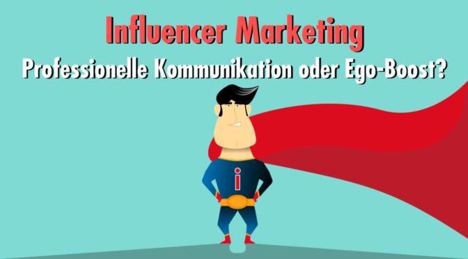 Professionelles Influencer-Marketing: Worauf Unternehmen und Marken jetzt immer stärker achten müssen