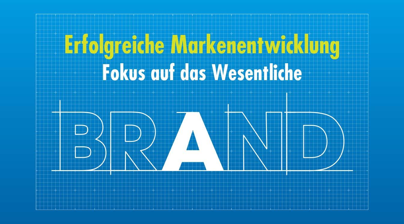 Erfolgreiche Markenentwicklung: Fokus auf das Wesentliche – BRAND