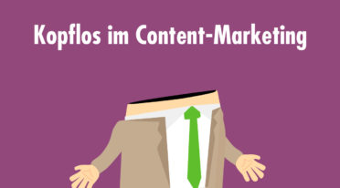 Kopflos im Content-Marketing