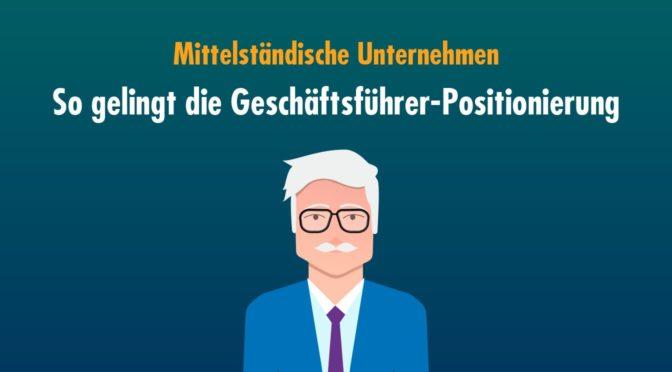Die Geschäftsführer-Positionierung mittelständischer Unternehmen ist heute unverzichtbar