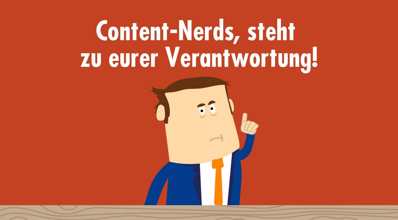 Content-Nerds, steht zu eurer Verantwortung!