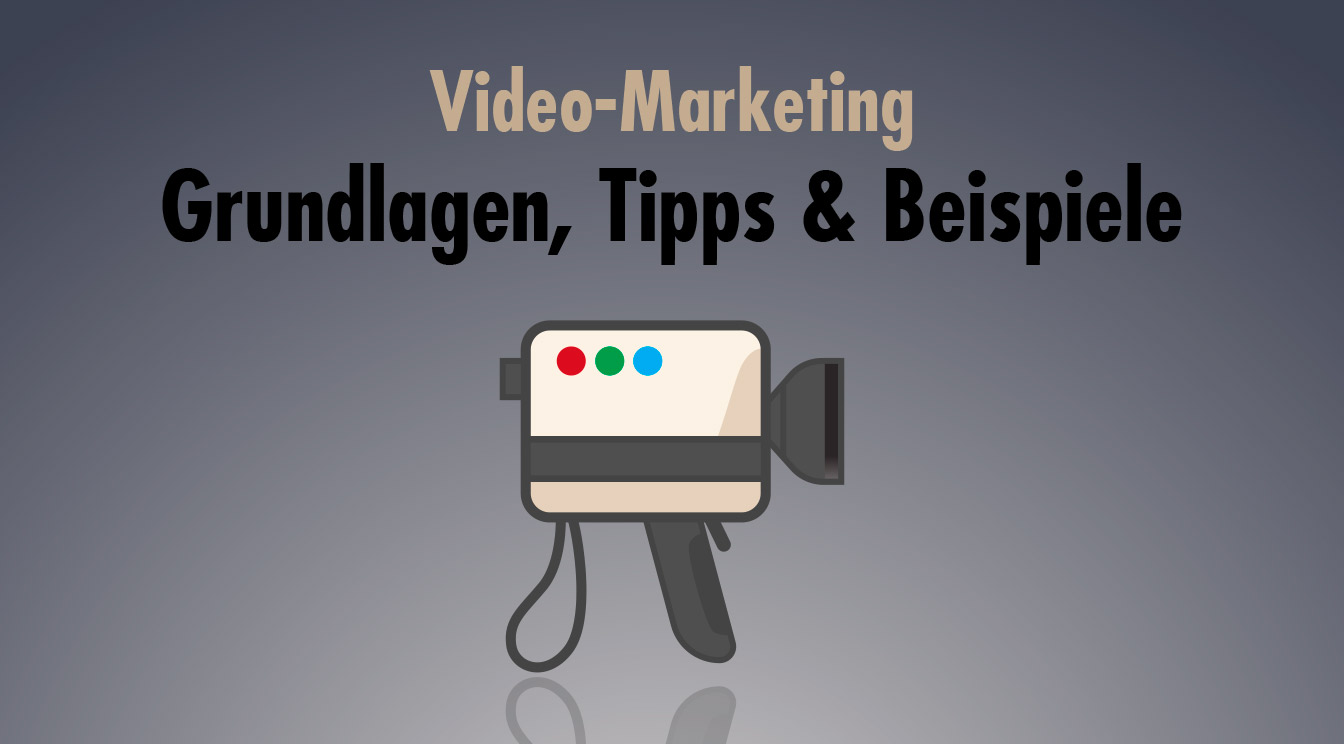 Video-Marketing – Grundlagen, Tipps & Beispiele