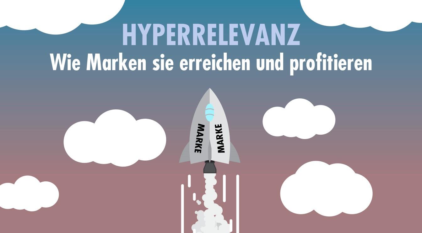 Hyperrelevanz - Wie Marken sie erreichen und profitieren