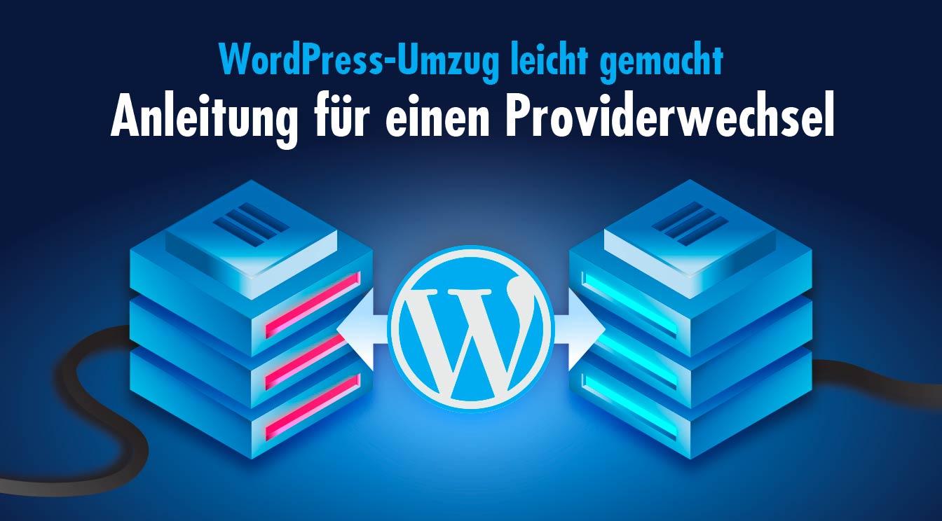 WordPress-Umzug leicht gemacht - Anleitung für einen Providerwechsel