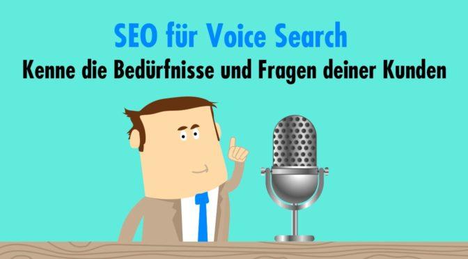 SEO für Voice Search - Kenne die Bedürfnisse und Fragen deiner Kunden