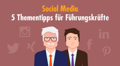 Aufruf zur Social Media-Kommunikation für Geschäftsführer und Führungskräfte mit 5 Thementipps