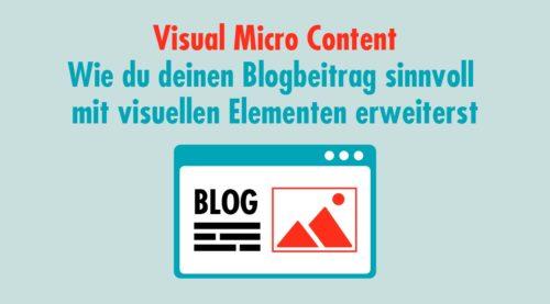 Visual Micro Content: Wie du deinen Blogbeitrag sinnvoll mit visuellen Elementen erweiterst