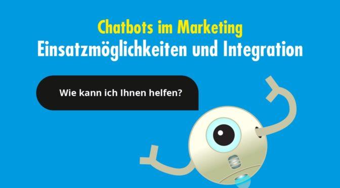 Chatbots im Marketing: Einsatzmöglichkeiten und Integration in deine Strategie