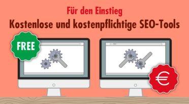 Suchmaschinenoptimierung: Kostenlose und kostenpflichtige SEO-Tools für den Einstieg