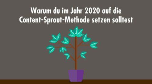 Warum du im Jahr 2020 auf die Content-Sprout-Methode setzen solltest