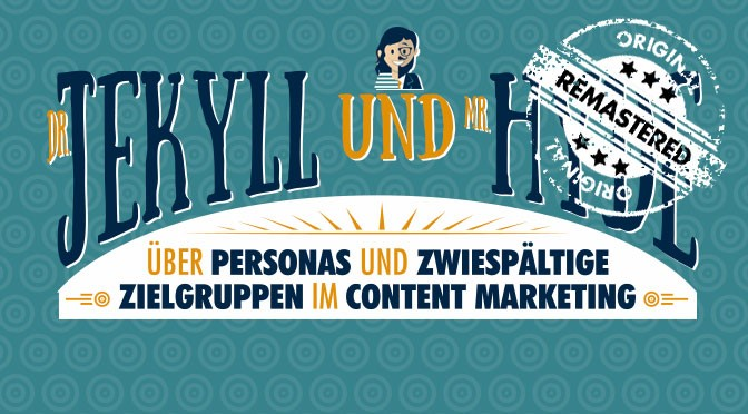 Personas im Content-Marketing – Dr. Jekyll, Mr. Hyde und weitere zwiespältige Zielgruppen mit Doppelleben