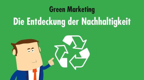 Green Marketing: Die Entdeckung der Nachhaltigkeit