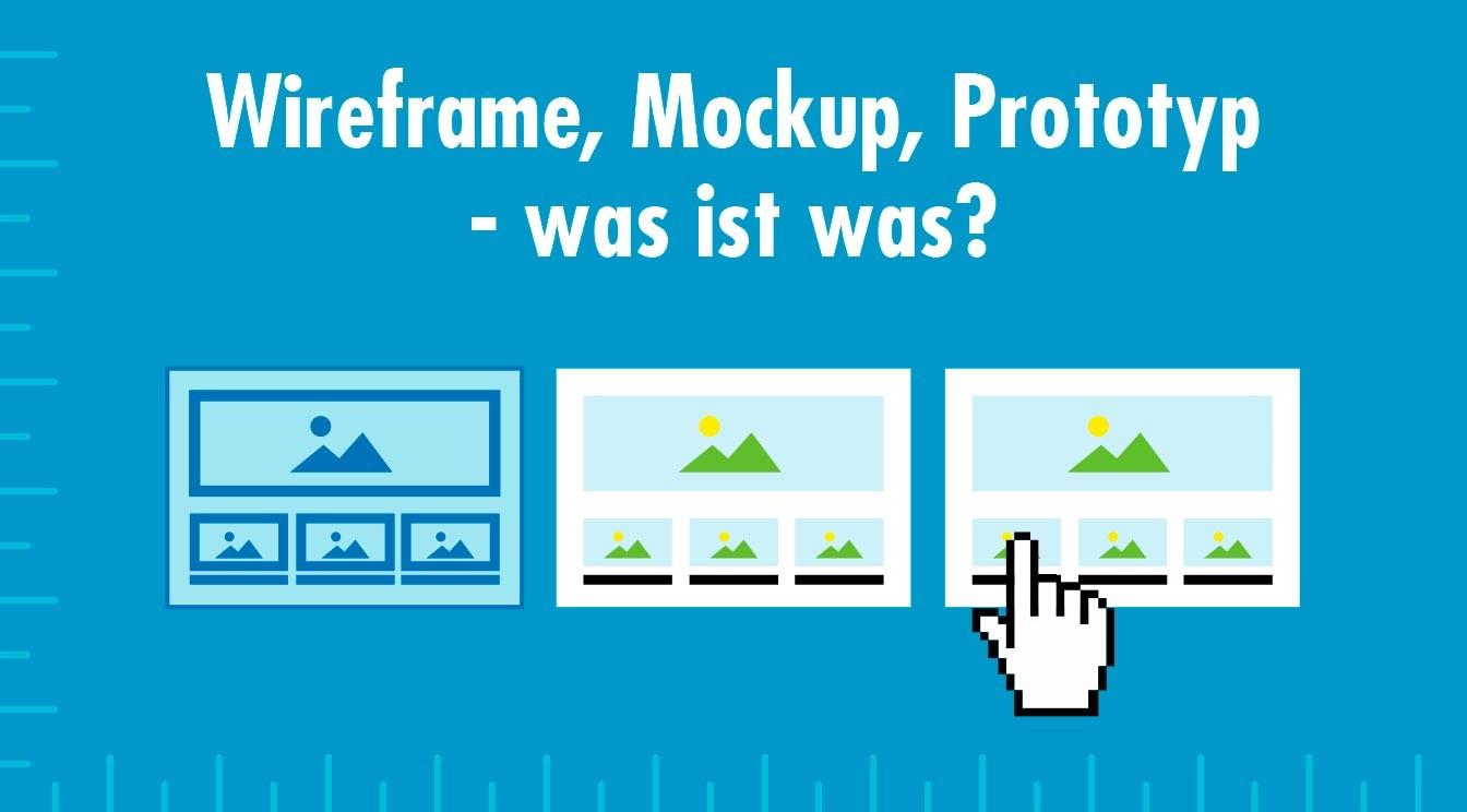 Wireframe, Mockup, Prototyp - was ist was?