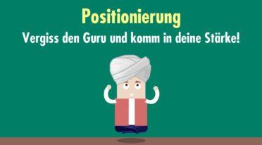 Positionierung: Vergiss den Guru und komm in deine Stärke!