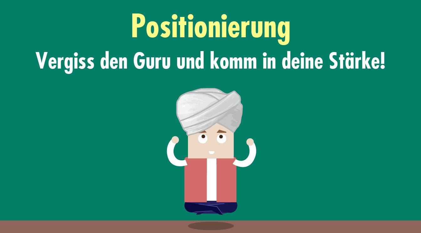 Positionierung: Vergiss den Guru und komm in deine Stärke