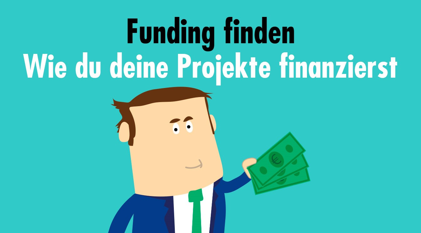 Funding finden – Wie du deine Projekte finanzierst