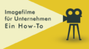 Imagefilme für Unternehmen: Ein How-To