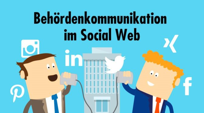 Behördenkommunikation im Social Web – mehr als ein digitales Amtsblatt