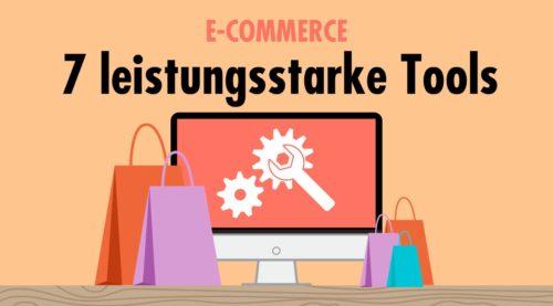 7 leistungsstarke Tools für dein E-Commerce-Geschäft